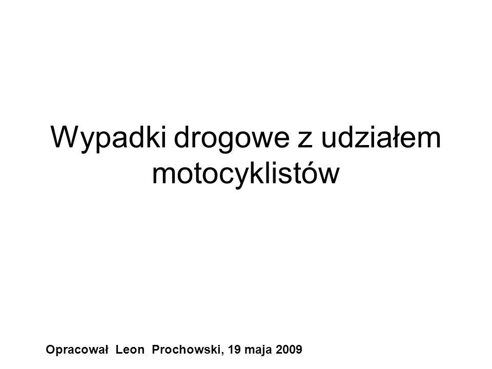 Wypadki drogowe z udziałem motocyklistów Opracował Leon Prochowski, 19 maja 2009