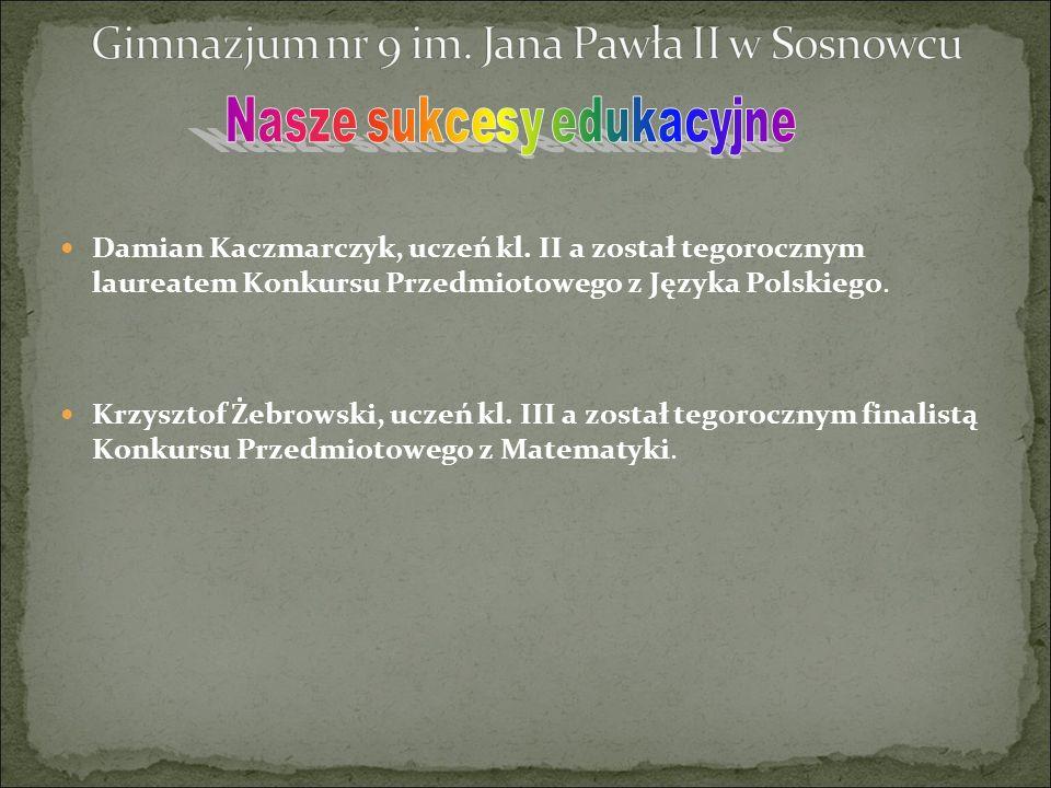 Damian Kaczmarczyk, uczeń kl. II a został tegorocznym laureatem Konkursu Przedmiotowego z Języka Polskiego. Krzysztof Żebrowski, uczeń kl. III a zosta