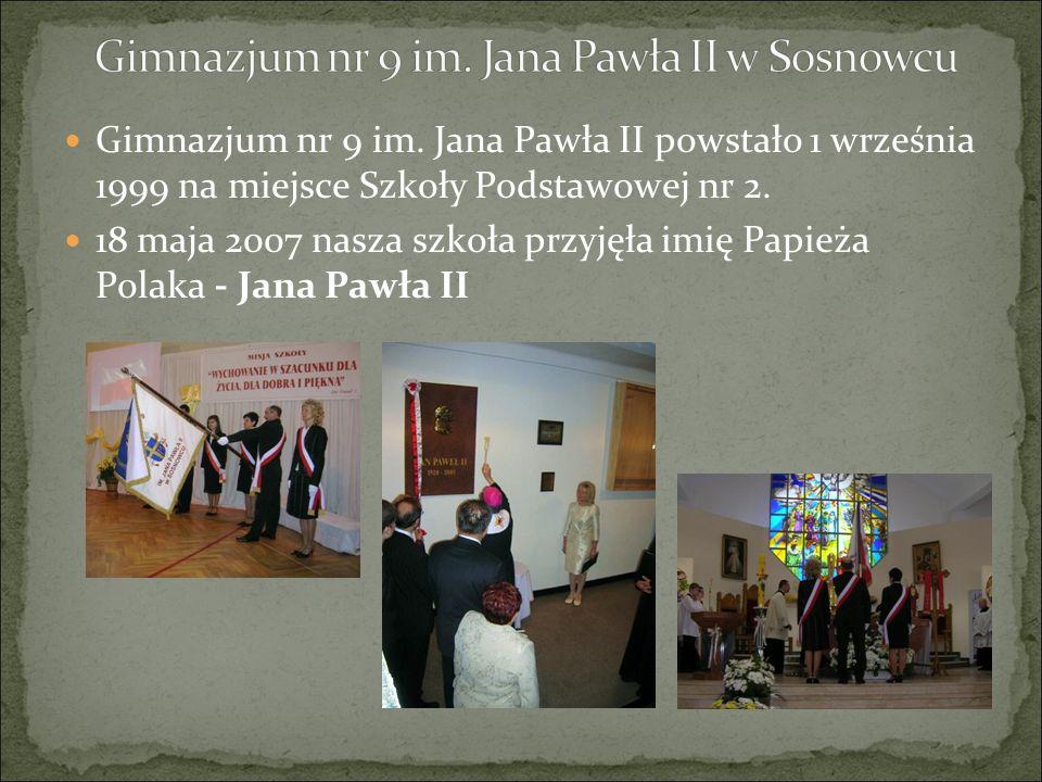 Gimnazjum nr 9 im. Jana Pawła II powstało 1 września 1999 na miejsce Szkoły Podstawowej nr 2. 18 maja 2007 nasza szkoła przyjęła imię Papieża Polaka -