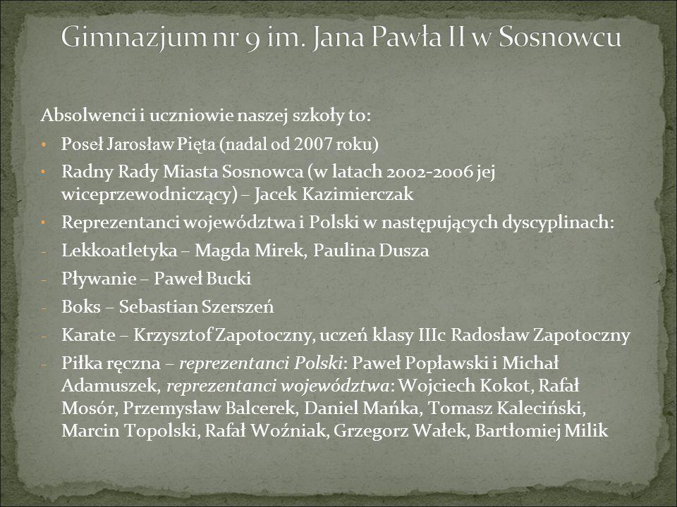 Absolwenci i uczniowie naszej szkoły to: Poseł Jarosław Pięta (nadal od 2007 roku) Radny Rady Miasta Sosnowca (w latach 2002-2006 jej wiceprzewodniczą