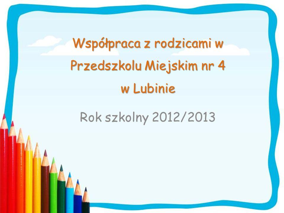 Współpraca z rodzicami w Przedszkolu Miejskim nr 4 w Lubinie Rok szkolny 2012/2013