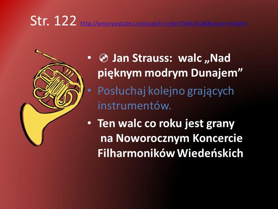Str. 122 http://www.youtube.com/watch?v=j6nY7A6UI5Q&feature=related http://www.youtube.com/watch?v=j6nY7A6UI5Q&feature=related Jan Strauss: walc Nad p