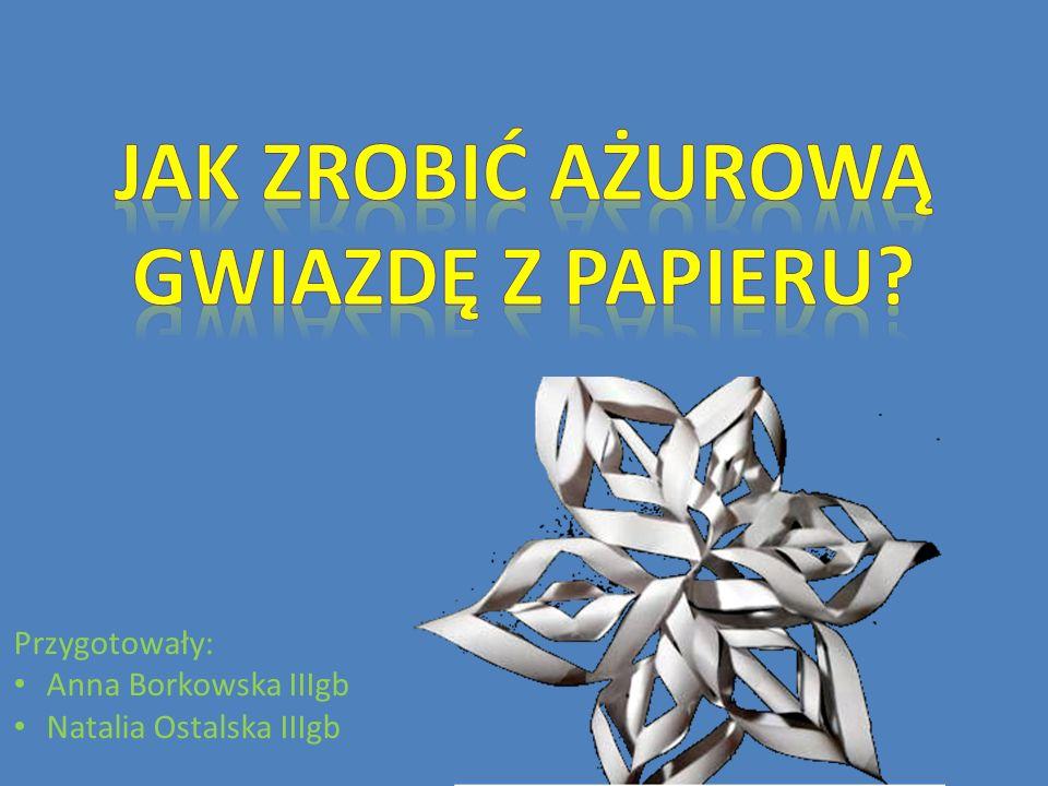 Przygotowały: Anna Borkowska IIIgb Natalia Ostalska IIIgb