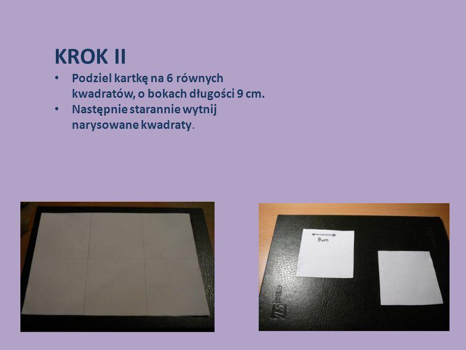 KROK II Podziel kartkę na 6 równych kwadratów, o bokach długości 9 cm. Następnie starannie wytnij narysowane kwadraty.
