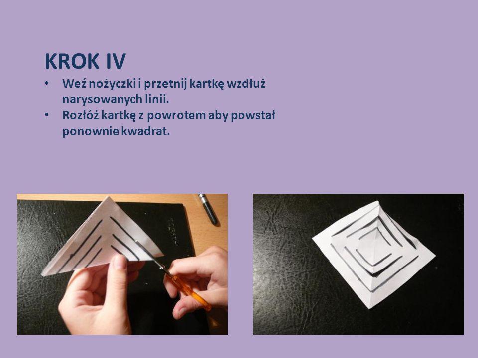 KROK IV Weź nożyczki i przetnij kartkę wzdłuż narysowanych linii. Rozłóż kartkę z powrotem aby powstał ponownie kwadrat.