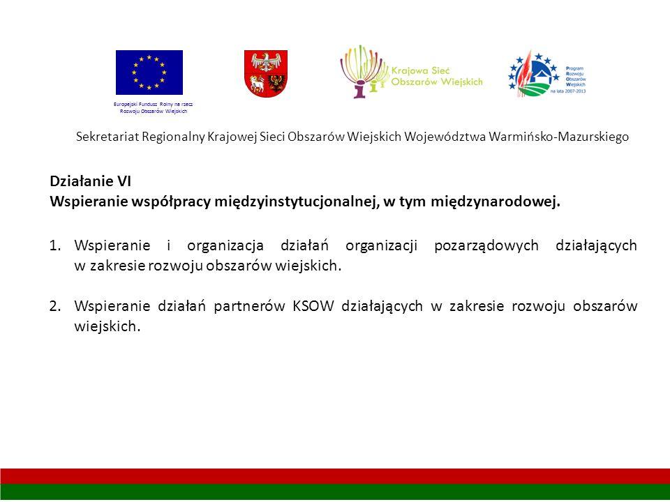 Sekretariat Regionalny Krajowej Sieci Obszarów Wiejskich Województwa Warmińsko-Mazurskiego Europejski Fundusz Rolny na rzecz Rozwoju Obszarów Wiejskich Działanie VI Wspieranie współpracy międzyinstytucjonalnej, w tym międzynarodowej.