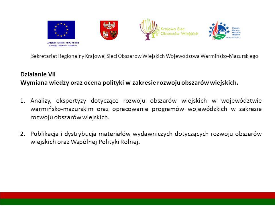 Sekretariat Regionalny Krajowej Sieci Obszarów Wiejskich Województwa Warmińsko-Mazurskiego Europejski Fundusz Rolny na rzecz Rozwoju Obszarów Wiejskich Działanie VII Wymiana wiedzy oraz ocena polityki w zakresie rozwoju obszarów wiejskich.