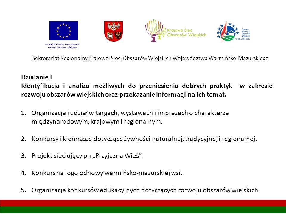 Sekretariat Regionalny Krajowej Sieci Obszarów Wiejskich Województwa Warmińsko-Mazurskiego Działanie I Identyfikacja i analiza możliwych do przeniesienia dobrych praktyk w zakresie rozwoju obszarów wiejskich oraz przekazanie informacji na ich temat.