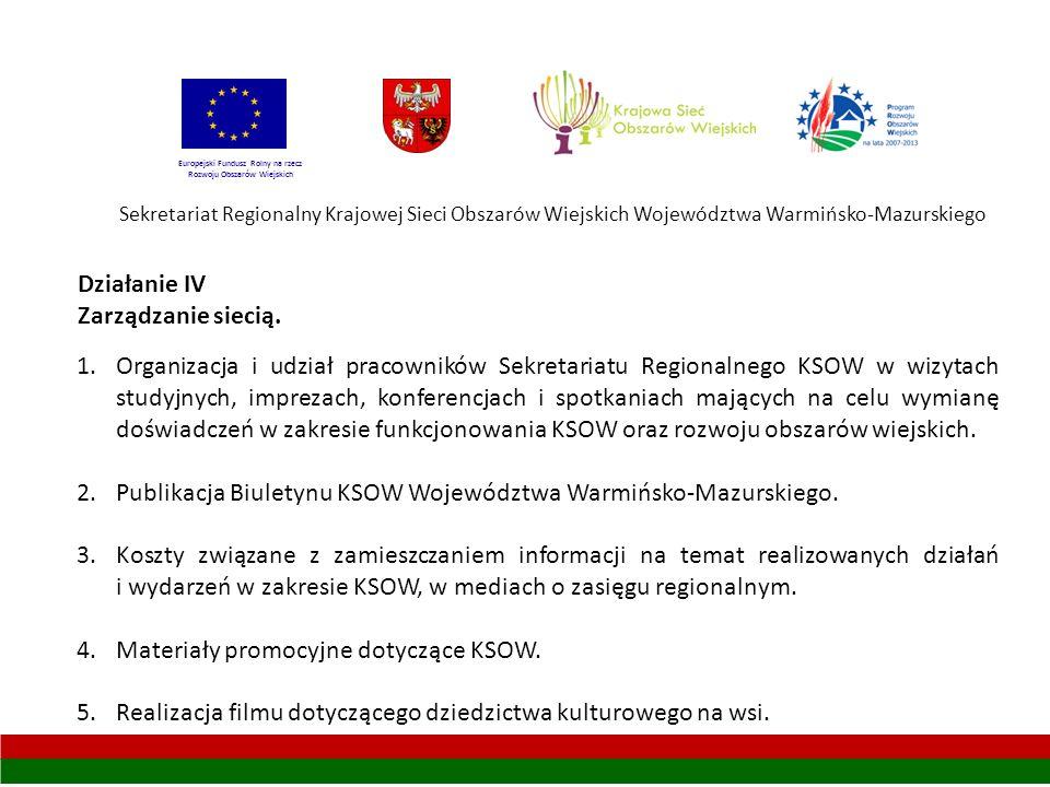 Sekretariat Regionalny Krajowej Sieci Obszarów Wiejskich Województwa Warmińsko-Mazurskiego Europejski Fundusz Rolny na rzecz Rozwoju Obszarów Wiejskich Działanie IV Zarządzanie siecią.