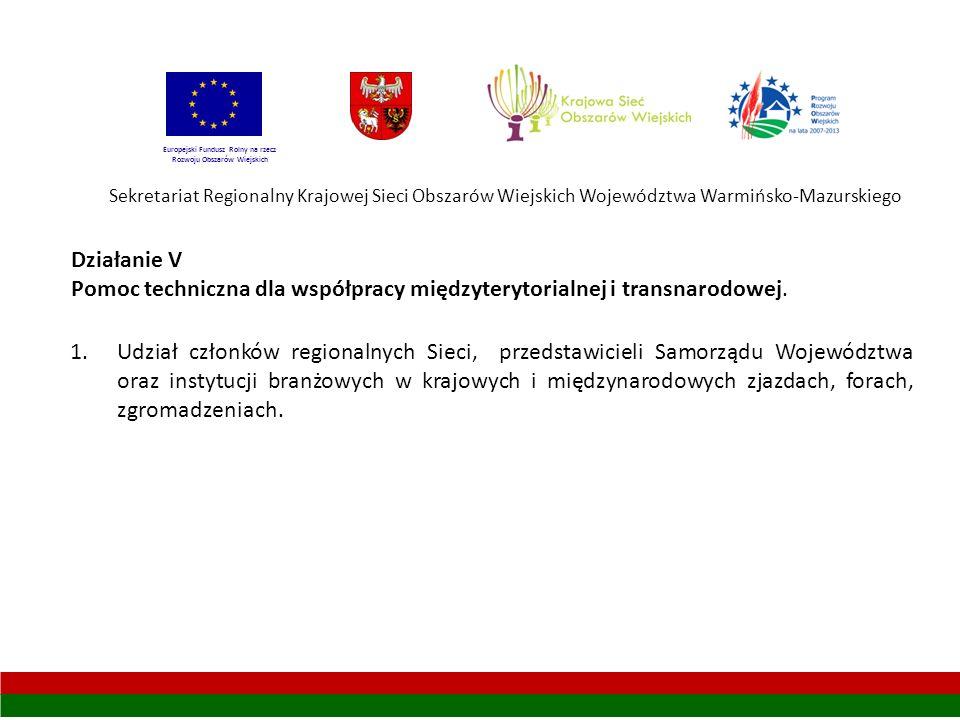 Sekretariat Regionalny Krajowej Sieci Obszarów Wiejskich Województwa Warmińsko-Mazurskiego Europejski Fundusz Rolny na rzecz Rozwoju Obszarów Wiejskich Działanie V Pomoc techniczna dla współpracy międzyterytorialnej i transnarodowej.