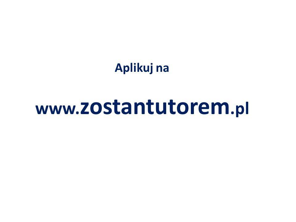 Aplikuj na www. zostantutorem.pl