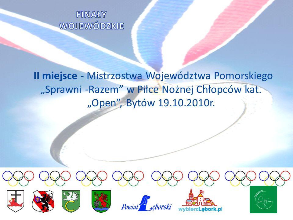 II miejsce - Mistrzostwa Województwa Pomorskiego Sprawni -Razem w Piłce Nożnej Chłopców kat. Open, Bytów 19.10.2010r.