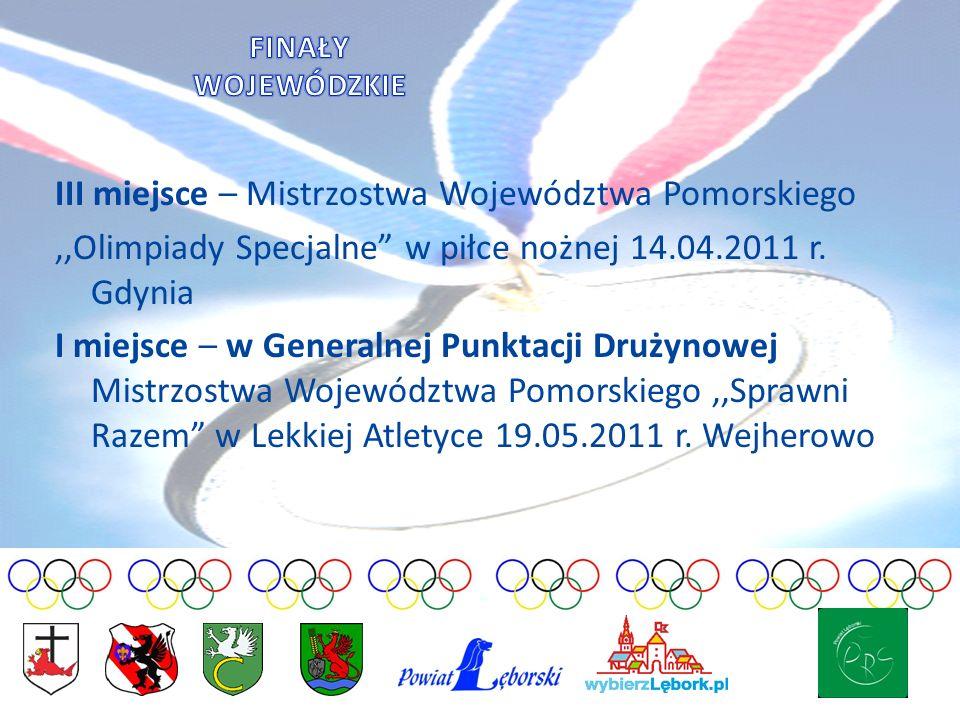 III miejsce – Mistrzostwa Województwa Pomorskiego,,Olimpiady Specjalne w piłce nożnej 14.04.2011 r. Gdynia I miejsce – w Generalnej Punktacji Drużynow