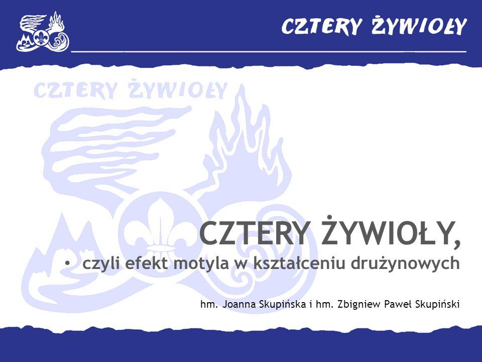 CZTERY ŻYWIOŁY, czyli efekt motyla w kształceniu drużynowych hm. Joanna Skupińska i hm. Zbigniew Paweł Skupiński