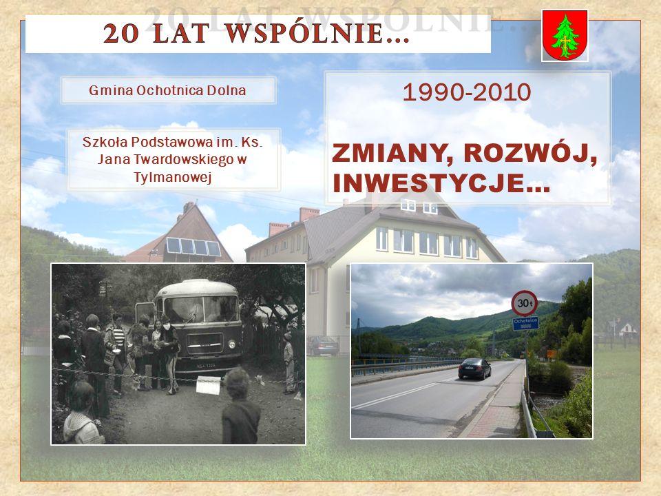 Gmina Ochotnica Dolna 1990-2010 ZMIANY, ROZWÓJ, INWESTYCJE… Szkoła Podstawowa im. Ks. Jana Twardowskiego w Tylmanowej