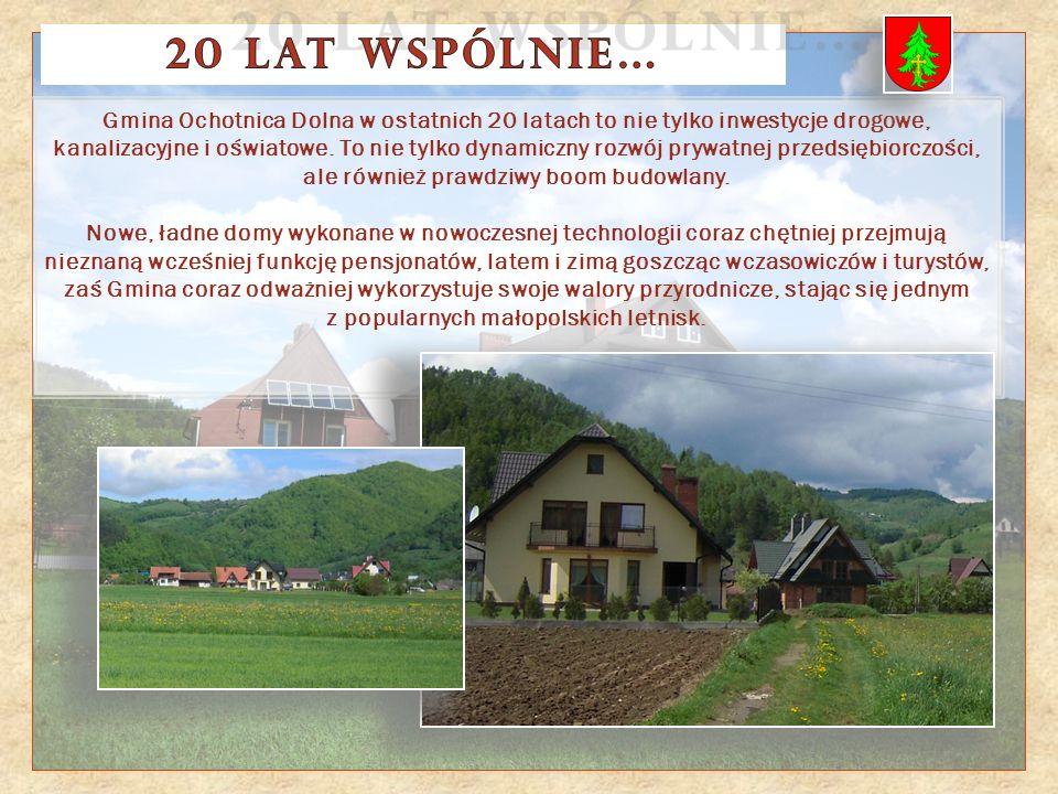 Gmina Ochotnica Dolna w ostatnich 20 latach to nie tylko inwestycje drogowe, kanalizacyjne i oświatowe. To nie tylko dynamiczny rozwój prywatnej przed