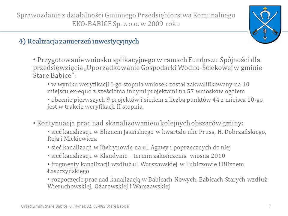 4) Realizacja zamierzeń inwestycyjnych Przygotowanie wniosku aplikacyjnego w ramach Funduszu Spójności dla przedsięwzięcia Uporządkowanie Gospodarki Wodno-Ściekowej w gminie Stare Babice: w wyniku weryfikacji I-go stopnia wniosek został zakwalifikowany na 10 miejscu ex-equo z sześcioma innymi projektami na 57 wniosków ogółem obecnie pierwszych 9 projektów i siedem z liczbą punktów 44 z miejsca 10-go jest w trakcie weryfikacji II stopnia.