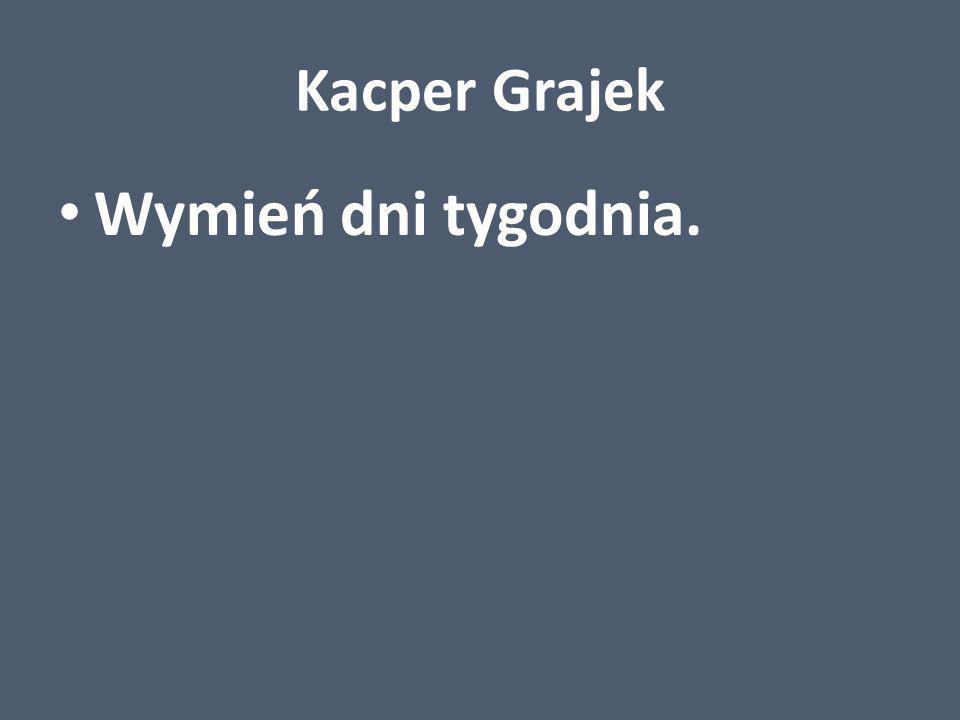 Kacper Grajek Wymień dni tygodnia.