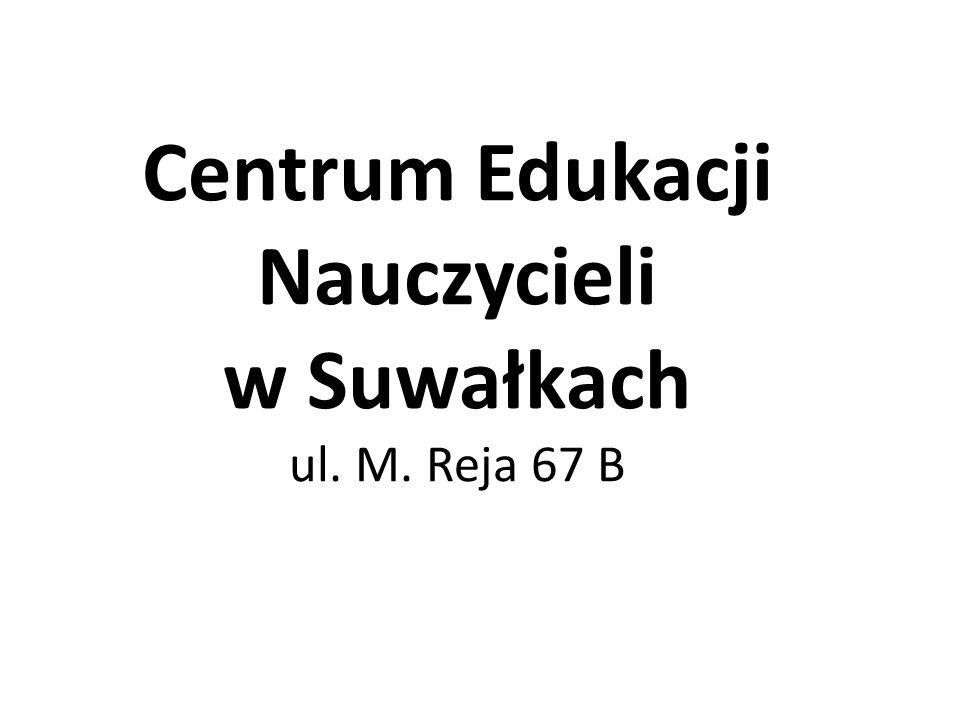 Centrum Edukacji Nauczycieli w Suwałkach ul. M. Reja 67 B