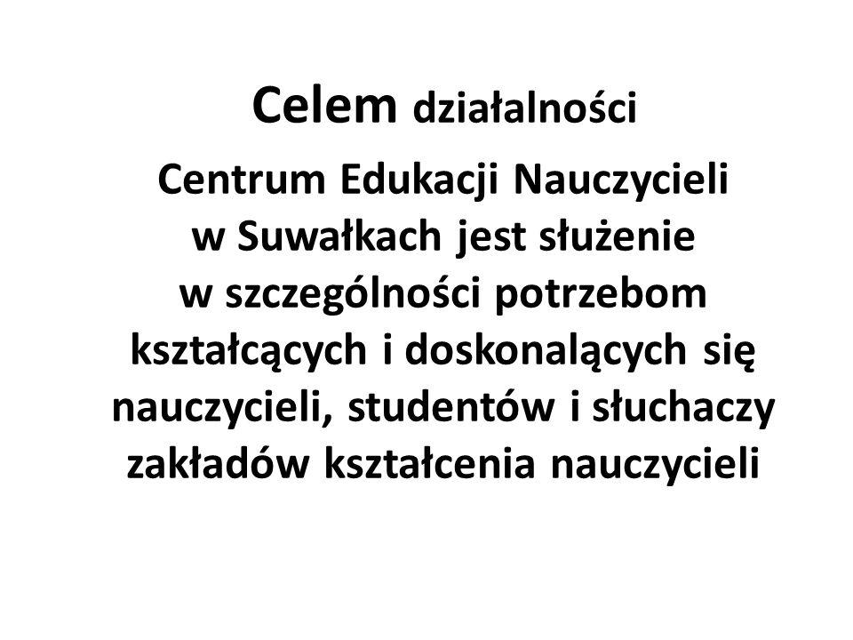 Celem działalności Centrum Edukacji Nauczycieli w Suwałkach jest służenie w szczególności potrzebom kształcących i doskonalących się nauczycieli, stud