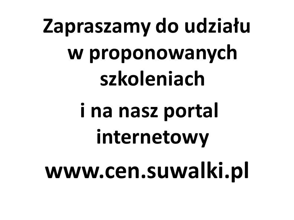 Zapraszamy do udziału w proponowanych szkoleniach i na nasz portal internetowy www.cen.suwalki.pl