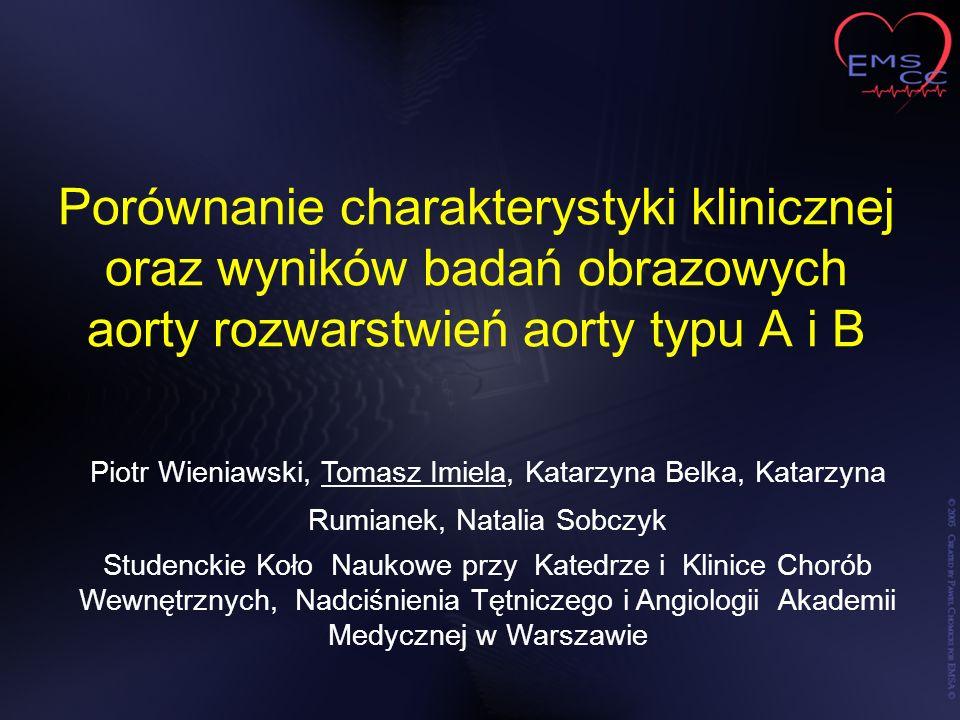 Porównanie charakterystyki klinicznej oraz wyników badań obrazowych aorty rozwarstwień aorty typu A i B Piotr Wieniawski, Tomasz Imiela, Katarzyna Bel