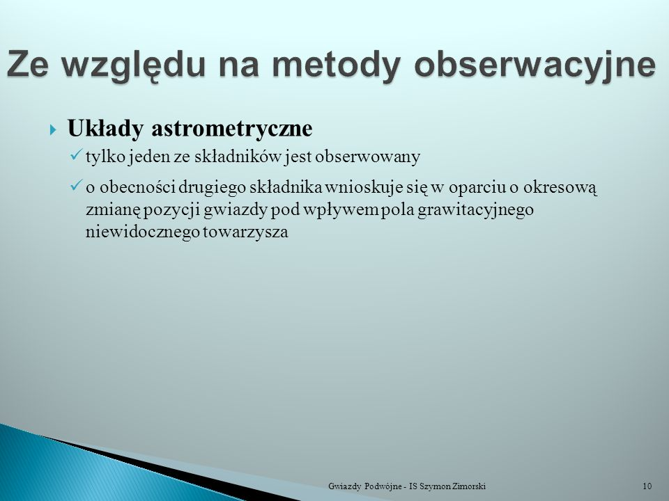 Układy astrometryczne tylko jeden ze składników jest obserwowany o obecności drugiego składnika wnioskuje się w oparciu o okresową zmianę pozycji gwia