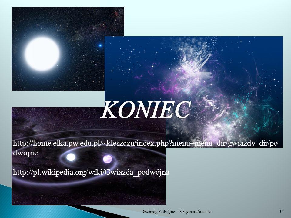 Gwiazdy Podwójne - IS Szymon Zimorski15 http://home.elka.pw.edu.pl/~kleszczu/index.php?menu=menu_dir/gwiazdy_dir/po dwojne http://pl.wikipedia.org/wik