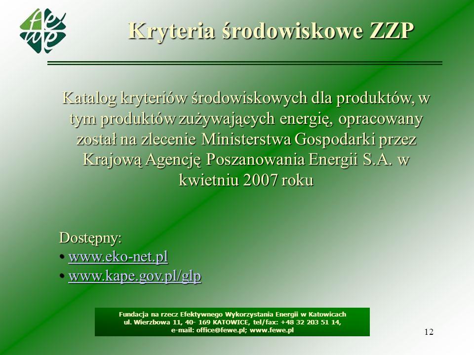 12 Kryteria środowiskowe ZZP Fundacja na rzecz Efektywnego Wykorzystania Energii w Katowicach ul. Wierzbowa 11, 40- 169 KATOWICE, tel/fax: +48 32 203