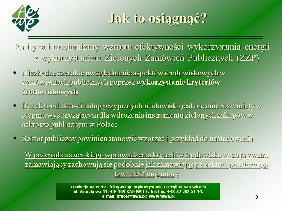 9 Jak to osiągnąć? Fundacja na rzecz Efektywnego Wykorzystania Energii w Katowicach ul. Wierzbowa 11, 40- 169 KATOWICE, tel/fax: +48 32 203 51 14, e-m