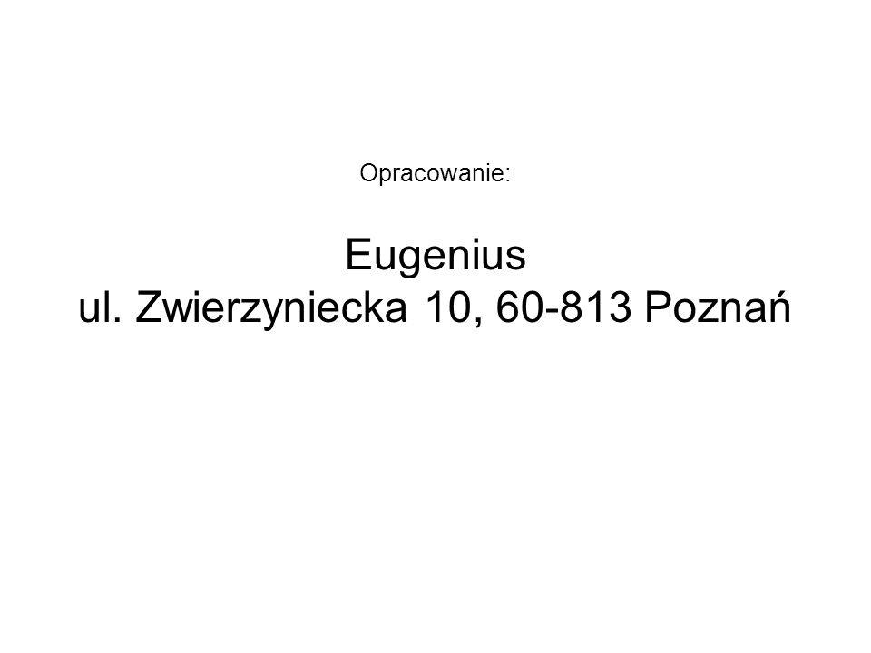 Opracowanie: Eugenius ul. Zwierzyniecka 10, 60-813 Poznań