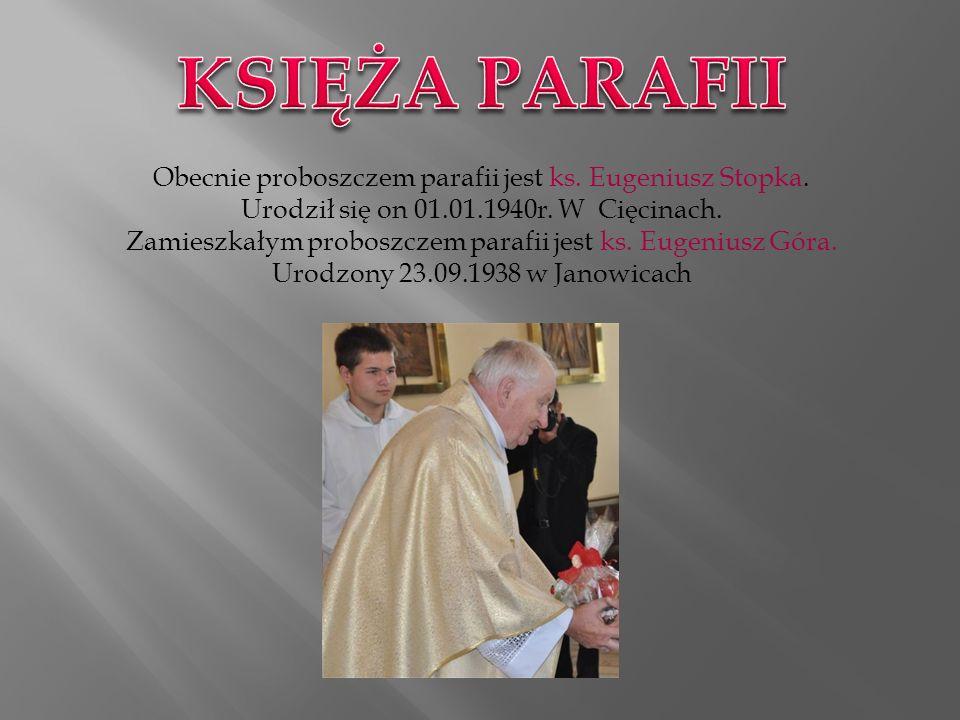 Obecnie proboszczem parafii jest ks.Eugeniusz Stopka.