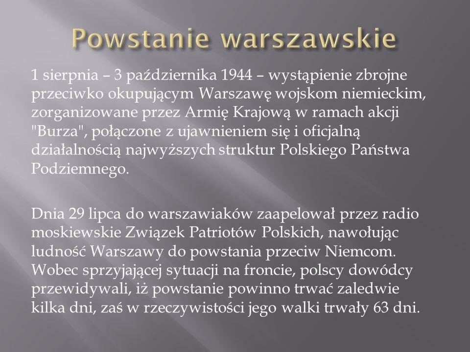 1 sierpnia – 3 października 1944 – wystąpienie zbrojne przeciwko okupującym Warszawę wojskom niemieckim, zorganizowane przez Armię Krajową w ramach ak