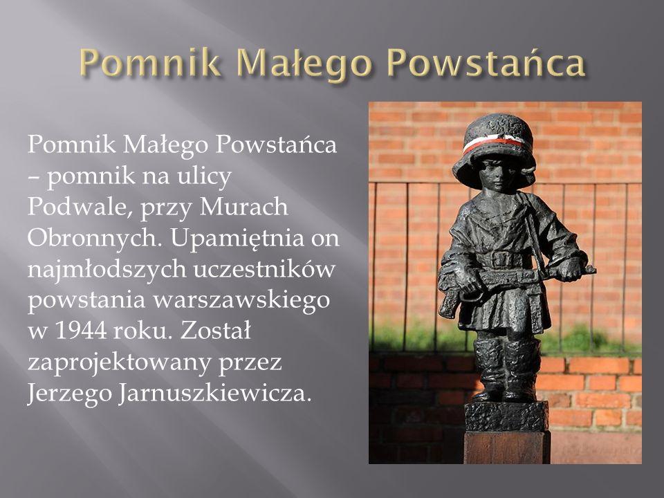 Pomnik Małego Powstańca – pomnik na ulicy Podwale, przy Murach Obronnych. Upamiętnia on najmłodszych uczestników powstania warszawskiego w 1944 roku.
