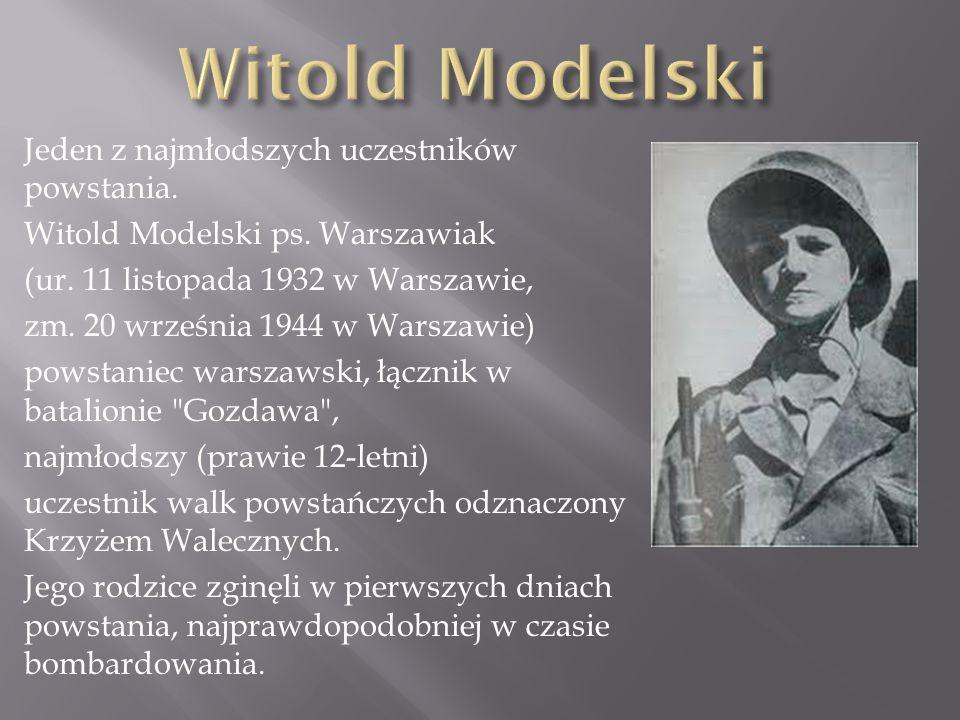 Jeden z najmłodszych uczestników powstania. Witold Modelski ps. Warszawiak (ur. 11 listopada 1932 w Warszawie, zm. 20 września 1944 w Warszawie) powst