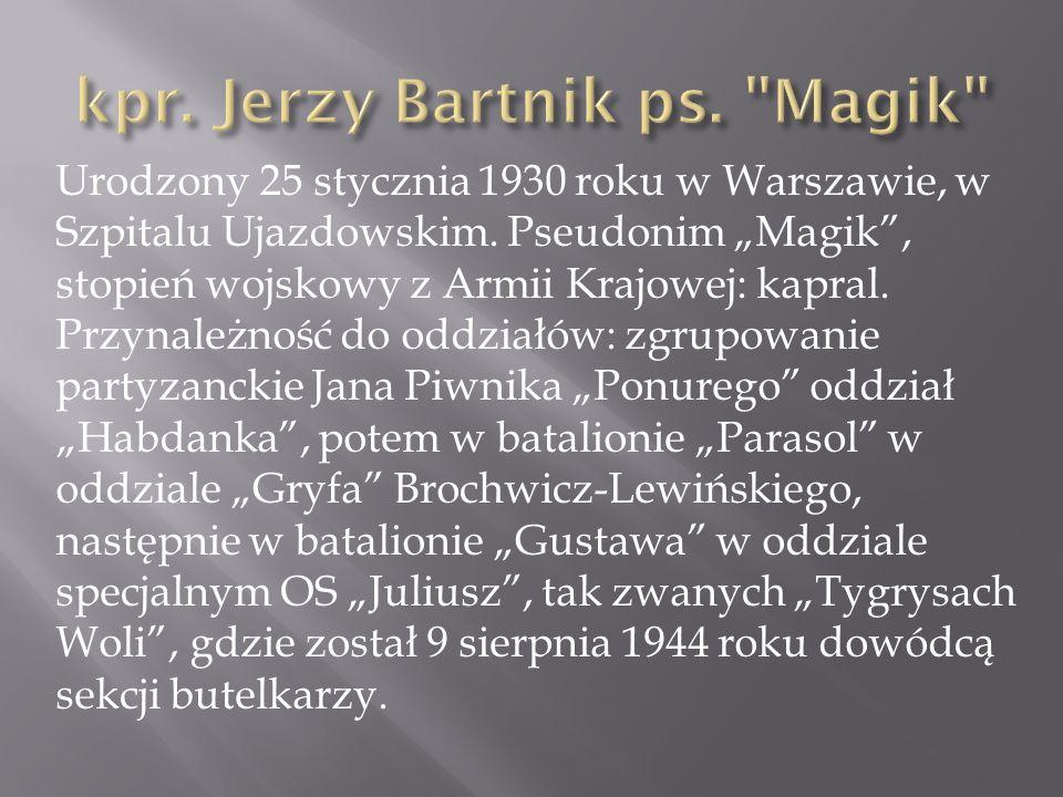 Urodzony 25 stycznia 1930 roku w Warszawie, w Szpitalu Ujazdowskim. Pseudonim Magik, stopień wojskowy z Armii Krajowej: kapral. Przynależność do oddzi