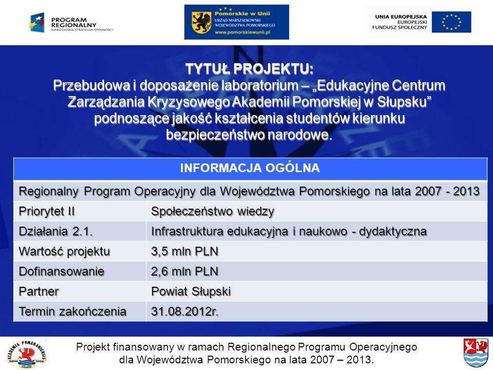 Projekt finansowany w ramach Regionalnego Programu Operacyjnego dla Województwa Pomorskiego na lata 2007 – 2013. INFORMACJA OGÓLNA Regionalny Program