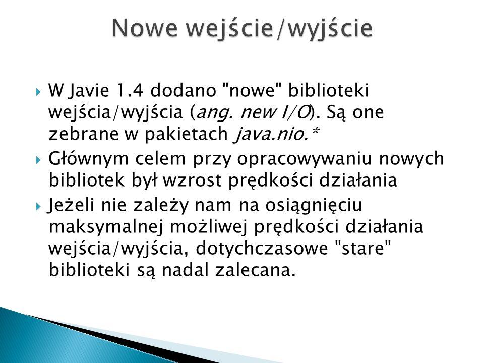 W Javie 1.4 dodano nowe biblioteki wejścia/wyjścia (ang.