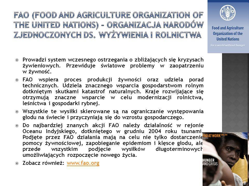 Prowadzi system wczesnego ostrzegania o zbliżających się kryzysach żywieniowych. Przewiduje światowe problemy w zaopatrzeniu w żywność. FAO wspiera pr