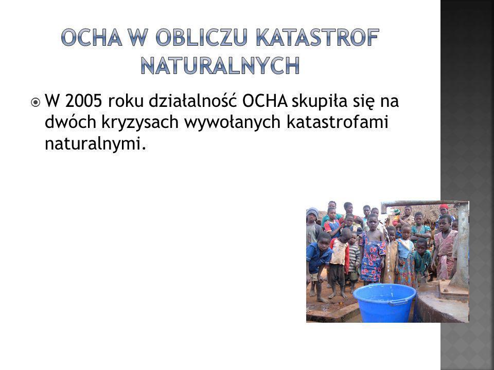 W 2005 roku działalność OCHA skupiła się na dwóch kryzysach wywołanych katastrofami naturalnymi.