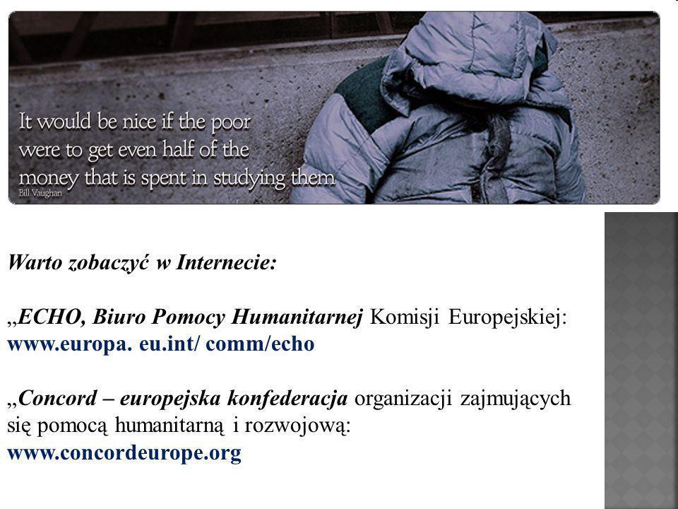 Warto zobaczyć w Internecie: ECHO, Biuro Pomocy Humanitarnej Komisji Europejskiej: www.europa. eu.int/ comm/echo Concord – europejska konfederacja org