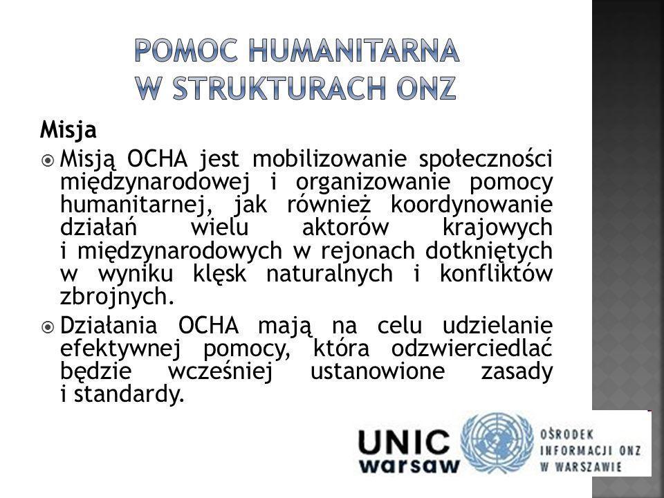 Misja Misją OCHA jest mobilizowanie społeczności międzynarodowej i organizowanie pomocy humanitarnej, jak również koordynowanie działań wielu aktorów