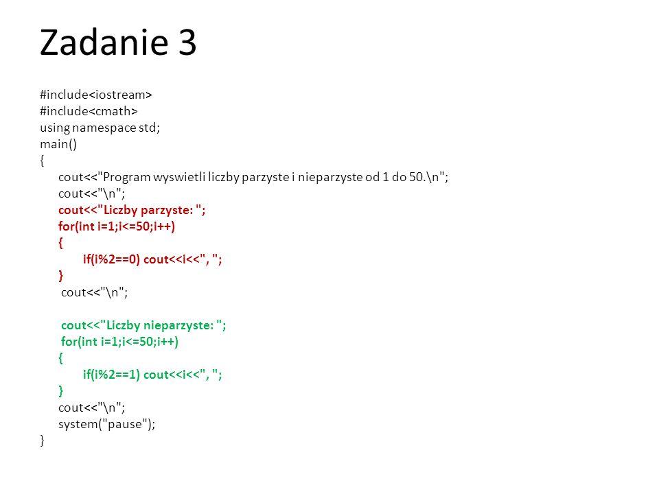 Zadanie 4 #include using namespace std; int main() { int a,b,c; cout<< Program poda srednia z podanych liczb <<endl; cout<< Program zakonczy wprowadzanie liczbo po podaniu liczby -1 <<endl; c=0; b=0; do {cout<< Podaj liczbe: ; cin>>a; if (a!=-1) {c=c+a; b=b+1;}} while (a!=-1); cout<< Srednia z podanych liczb wynosi: <<c/b<<endl; system( pause ); }
