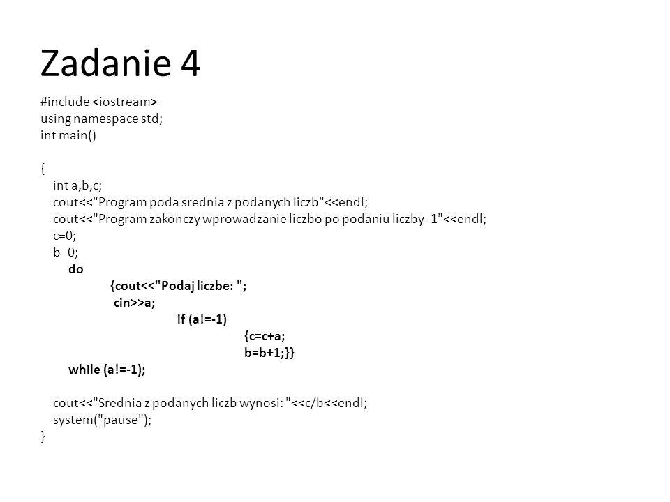 Zadanie 4 #include using namespace std; int main() { int b; b=1; for (int a=1; a<=10; a++) { b=b*a; cout<<a<< ! << = <<b<<endl; } system( pause ); }