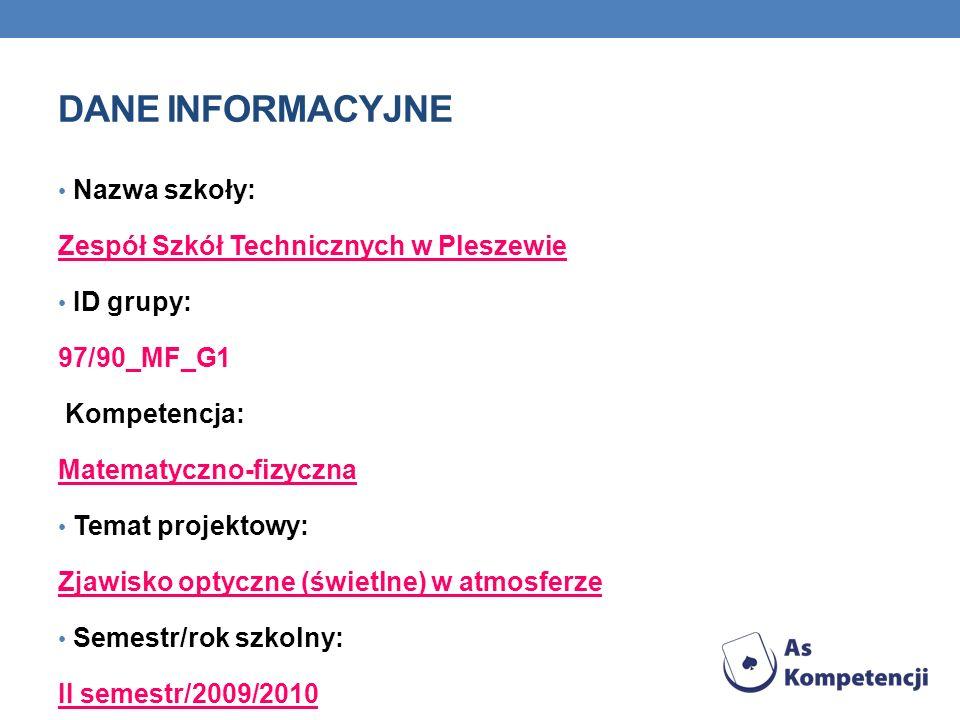 DANE INFORMACYJNE Nazwa szkoły: Zespół Szkół Technicznych w Pleszewie ID grupy: 97/90_MF_G1 Kompetencja: Matematyczno-fizyczna Temat projektowy: Zjawi