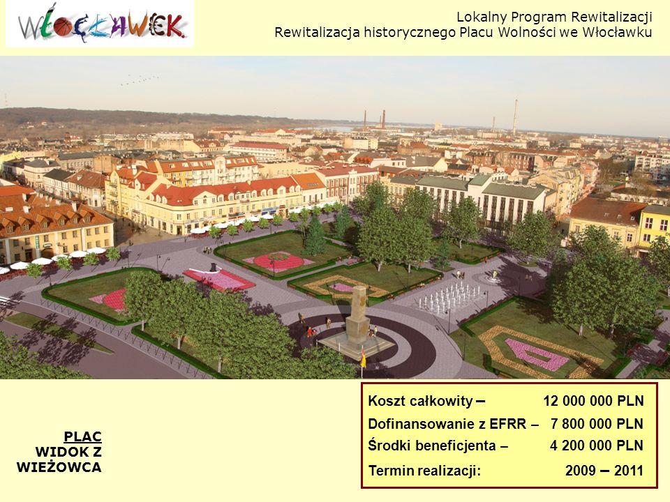Lokalny Program Rewitalizacji Rewitalizacja historycznego Placu Wolności we Włocławku PLAC WIDOK Z WIEŻOWCA Koszt całkowity – 12 000 000 PLN Dofinanso