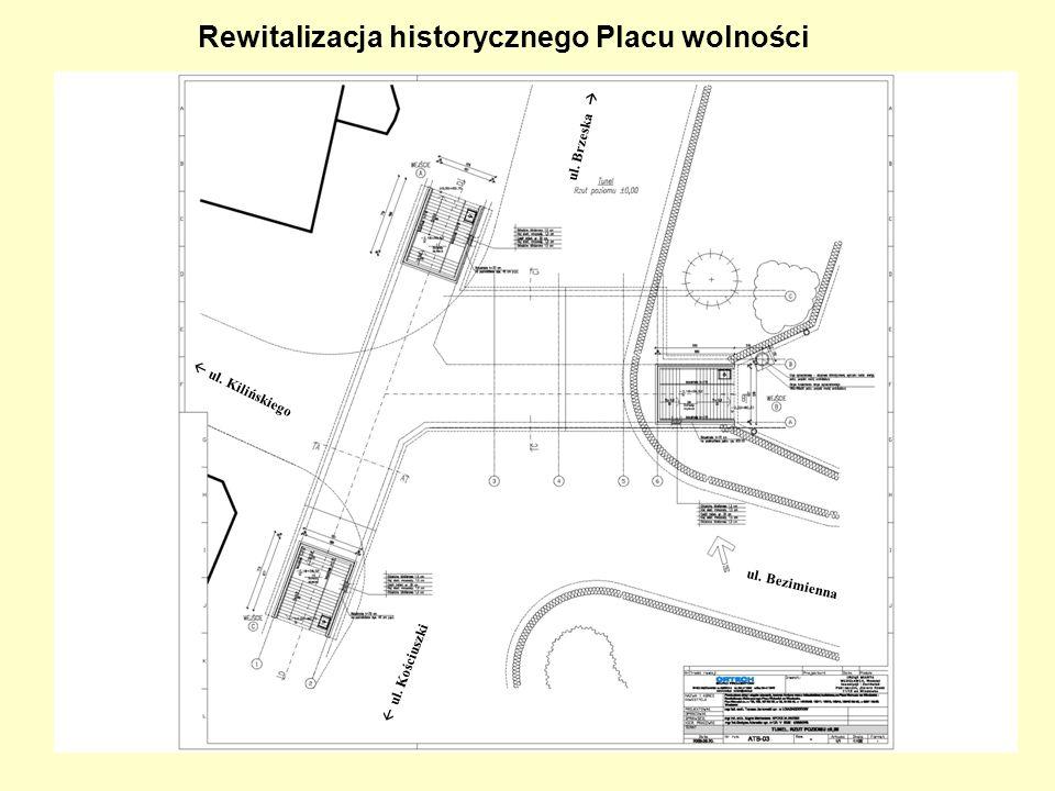 Rewitalizacja historycznego Placu wolności ul. Kilińskiego ul. Kościuszki ul. Brzeska ul. Bezimienna