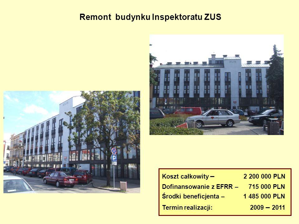 Remont budynku Inspektoratu ZUS Koszt całkowity – 2 200 000 PLN Dofinansowanie z EFRR – 715 000 PLN Środki beneficjenta – 1 485 000 PLN Termin realiza