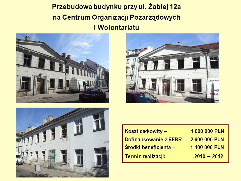 Przebudowa budynku przy ul. Żabiej 12a na Centrum Organizacji Pozarządowych i Wolontariatu Koszt całkowity – 4 000 000 PLN Dofinansowanie z EFRR – 2 6