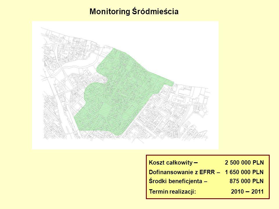 Monitoring Śródmieścia Koszt całkowity – 2 500 000 PLN Dofinansowanie z EFRR – 1 650 000 PLN Środki beneficjenta – 875 000 PLN Termin realizacji: 2010